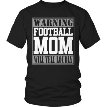 Limited Edition - Warning Football Mom will Yell Loudly