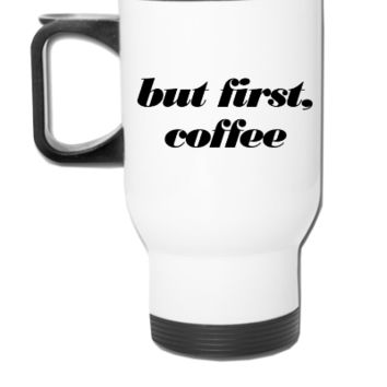 but first, coffee - Travel Mug