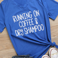 Running On Coffee & Dry Shampoo T-Shirt - Bellelily