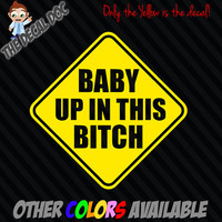 """Baby Up In This Bitch Die Cut Vinyl Decal Sticker Car 4""""x4"""" Funny Sign ON BOARD"""