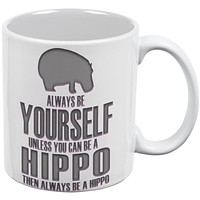 Always Be Yourself Hippo White All Over Coffee Mug