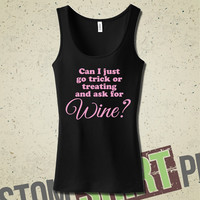 Can I Just Go Trick Or Treating And Ask For Wine? Tank - T-Shirt - Tee - Shirt - Funny - Halloween - Costume - Party - Wine Drinker - Wino