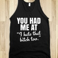 YOU HAD ME AT I HATE THAT BITCH TOO TANK TOP DARK (IDD211843)