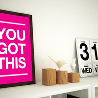 You Got This - Choose your colour - 11x14 or 12x16 (A3) Print