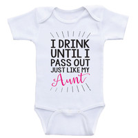 "Aunt Baby One Piece ""I Drink Until I Pass Out Just Like My Aunt"" Funny Baby Clothes"