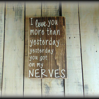 I love you more than yesterday, Gift For Wife, Gift For Husband, Funny Valentine, Boyfriend Gift,Rustic Wall Decor,Wooden Wall Art,Wood Sign
