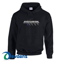Believe In Something Hoodie Unisex Adult Size S to 3XL