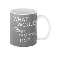 Coffee Mug with Quote, Blair Waldorf quotes, Gossip girl quotes, TV series