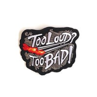 Too Loud Too Bad Applique Iron on Patch  Size 9.5 x 7.5 cm
