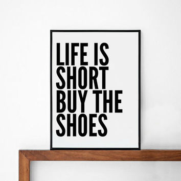 life is short buy the shoes, quote poster print, Typography Posters, Home wall decor, Motto, graphic design, fashion
