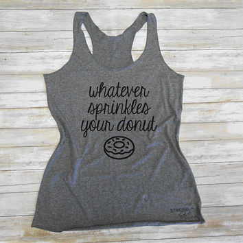 ECO Whatever Sprinkles Your Donut Tank Top. Donut Shirt. Donut Care Shirt. Whatever Tank. Graphic Tee. Womens Graphic Tank Top