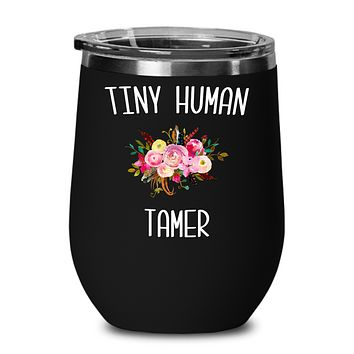 Tiny Human Tamer Wine Tumbler Daycare Provider Quote Mug Funny Childcare Worker Travel Coffee Cup BPA Free