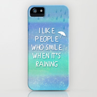 I Like People Who Smile When It's Raining iPhone & iPod Case by Tangerine-Tane