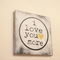 I Love You More Wood Sign Valentines Day Decor Distressed Wood Sign Handpainted Sign Home Decor Shabby Chic Rustic Wood Wall Art