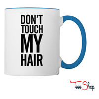 Don't touch my hair Coffee & Tea Mug