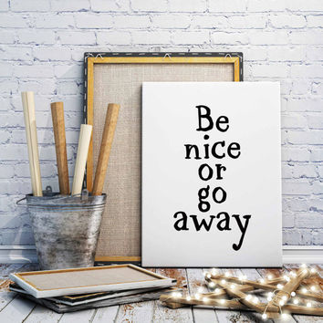 Humorous quote, Be Nice Or Go Away, Humorous print,  Quote printable, Wall Art Decor,  Funny Quote print, Black and White Art, Fashion Art