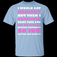 I Would Eat Healthy T-Shirt