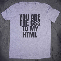 Funny Computer Geek Shirt You Are The CSS To My HTML Slogan Coding Student Nerd T-shirt