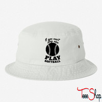 If You Cant Play Nice Play Softball bucket hat