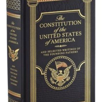 The Constitution of the United States of America and Selected Writings of the Founding Fathers (Barnes & Noble Collectible Editions)