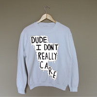 Dude I Really Don't Care - White