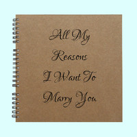 All My Reasons I Want To Marry You - Book, Large Journal, Personalized Book, Personalized Journal, , Sketchbook, Scrapbook, Smashbook