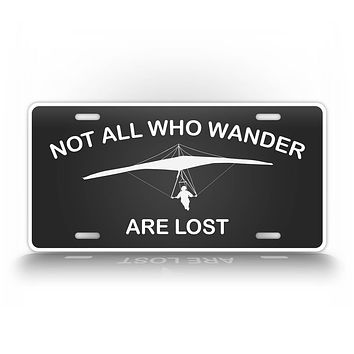 Not All Who Wander Are Lost Hang Glider License Plate