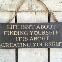 Inspirational Sign. Birthday Gift Idea.Teenagers Gift. Son/Daughter Gift.Birthday Present. Life Isn't About Finding Yourself.