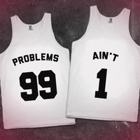 99 Problems Ain't 1 Cute Matching Couples Shirts