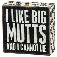 I Like Big Mutts And I Cannot Lie - Black & White for wall hanging, table or desk 4-in