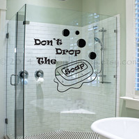Don't drop the soap vinyl wall decal, wall art.