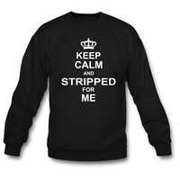 Keep Calm and Stripped For Me Sweatshirt