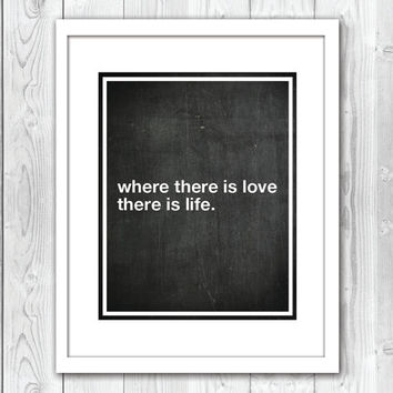 Print Where there is love there is life Typography Quote Inspirational Chalkboard Art Black White Home Decor Wall Decor