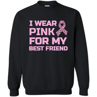 I wear pink for my best friend breast cancer survivor Tshirt Printed Crewneck Pullover Sweatshirt