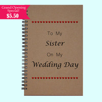 To My Sister On My Wedding Day - Journal, Book, Custom Journal, Sketchbook, Scrapbook, Extra-Heavyweight Covers