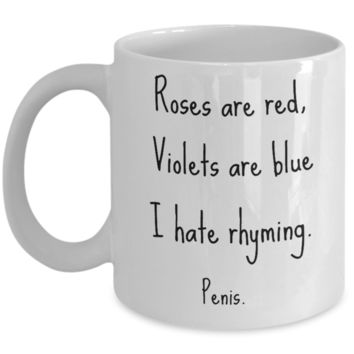 Roses Are Red Violets Are Blue I Hate Rhyming Penis - Mug