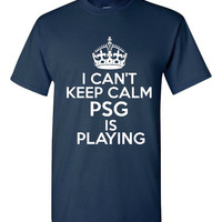 I Can't keep Calm PSG Is Playing Tshirt. Ladies and Unisex Styles. Great Gift Ideas. Soccer Fans!!