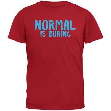 Normal Is Boring Red Adult T-Shirt