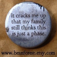 not just a phase - pinback button badge