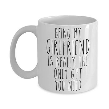 Being My Girlfriend is Really the Only Gift You Need Funny Girlfriend Gift for Girlfriends Mug from Boyfriend Best Girlfriend Ever Coffee Cup Birthday Present