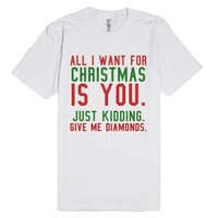 All I Want for Christmas is You. Just Kidding. Give Me