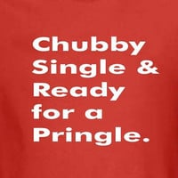 Chubby Single & Ready for a Pringle - Funny Shirt - Choose Color, Size and Style - Mens Womens Ladies - Tee Shirt TShirt T Shirt Funny