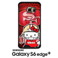 hello kitty SF 49ers Samsung Galaxy S6 Edge Plus Case