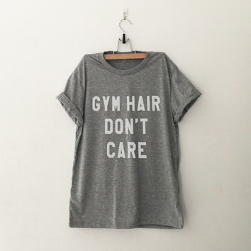 Gym hair don't care tshirt fashion tumblr funny slogan womens sassy cute gifts tops teens teenager workout gym fitness