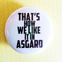 """Thats how we like it in Asgard (Avengers / Thor) - 1.75"""" Badge / Button"""