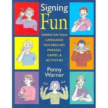 Signing Fun: American Sign Language Phrases, Vocabulary, Games, & Activities