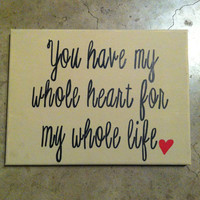 You have my whole heart for my whole life quote 9 x 12 in canvas