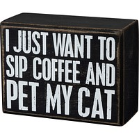 I Just Want To Sip Coffee And Pet My Cat Classic Black And White Box Sign