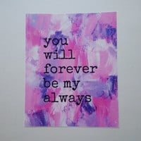 You will forever be my always inspirational quote 8.5 x 11 inch art print for baby nursery, dorm room, or home decor