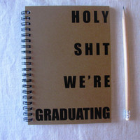 Holy Shit We're Graduating -   5 x 7 journal